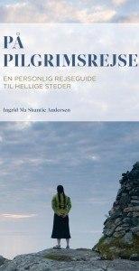 Ingrid Ma Shantie Andersen – På Pilgrimsrejse – En Personlig Rejseguide Til Hellige Steder