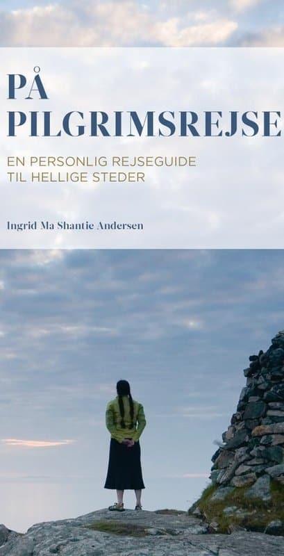 """Boganmeldelse af Ingrid Ma Shantie Andersen's """"På Pilgrimsrejse - En Perosnlig Rejseguide til Hellige Steder"""""""