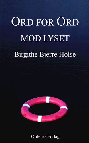 Birgithe Bjerre Holse - Ord for ord mod lyset