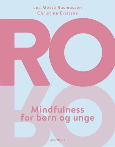 Lea Mette Rasmussen og Christine Erritzøe - RO – mindfulness for børn og unge