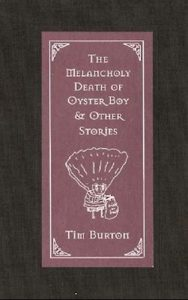 Tim Burton - The Melancholy Death of Oyster Boy & Other Stories