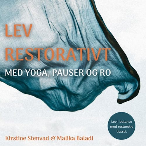 Malika Baladi & Kirstine Stenvad - Lev restorativt med yoga, pauser og ro