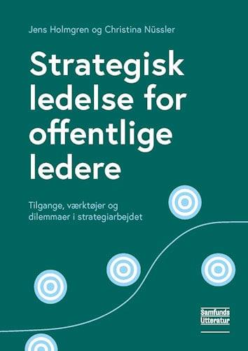 Jens Holmgren og Christina Nüssler - Strategisk ledelse for offentlige ledere