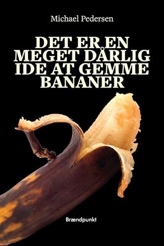 Det er en meget dårlig ide at gemme bananer – Michael Pedersen