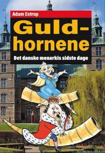 Adam Estrup - Guldhornene - Det Danske monarkis sidste dage